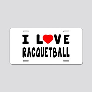 I Love Recquetball Aluminum License Plate