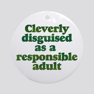cleverly disguised as a respo Ornament (Round)