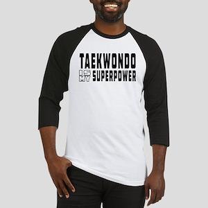 Taekwondo Is My Superpower Baseball Jersey