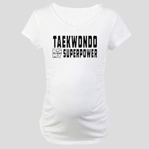 Taekwondo Is My Superpower Maternity T-Shirt