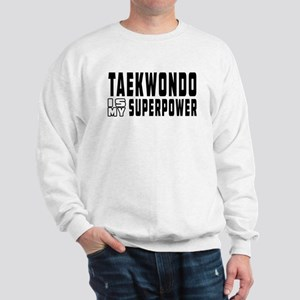 Taekwondo Is My Superpower Sweatshirt