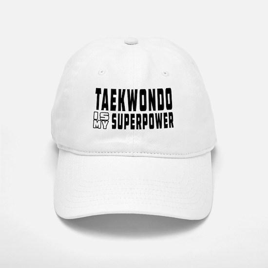 Taekwondo Is My Superpower Baseball Baseball Cap