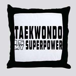 Taekwondo Is My Superpower Throw Pillow