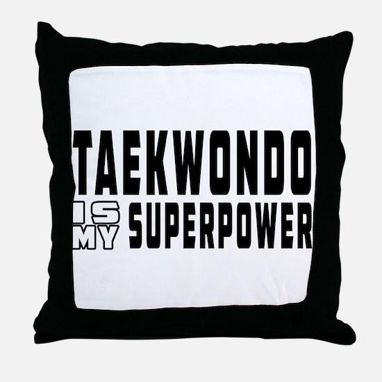 Taekwondo Is My Superpower Throw Pillow