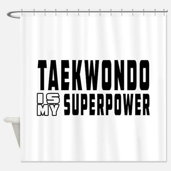 Taekwondo Is My Superpower Shower Curtain