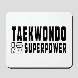 Taekwondo Is My Superpower Mousepad
