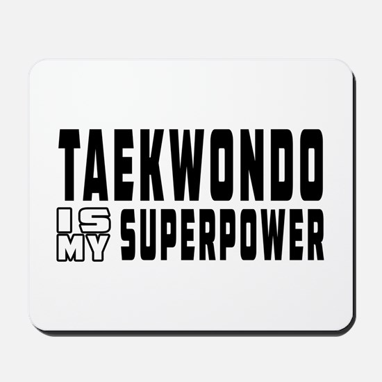 Taekwondo Is My Superpower Mousepad