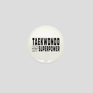Taekwondo Is My Superpower Mini Button