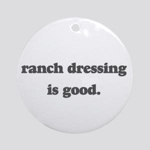 ranch dressing is good Ornament (Round)