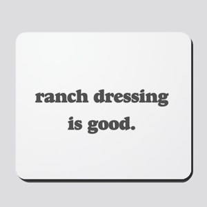 ranch dressing is good Mousepad
