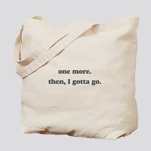 one more , then i gotta go Tote Bag