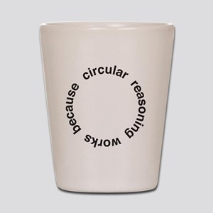 Circular Reasoning Shot Glass