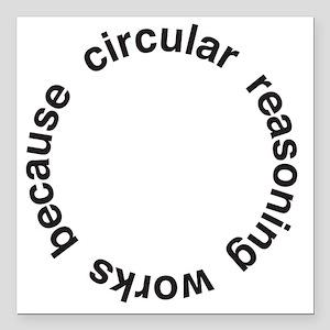 "Circular Reasoning Square Car Magnet 3"" x 3"""