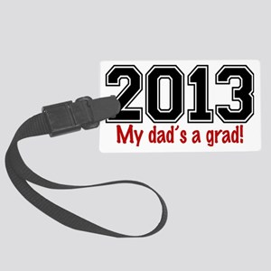 2013 My Dads A Grad Large Luggage Tag