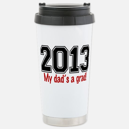 2013 My Dads A Grad Stainless Steel Travel Mug