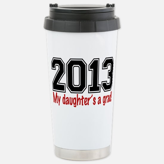 2013 My Daughters A Gra Stainless Steel Travel Mug