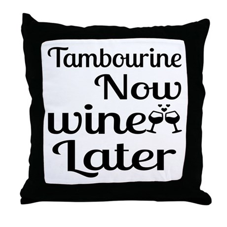 Tambourine Now Wine Later Throw Pillow