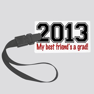 2013 My Best Friends A Grad Large Luggage Tag