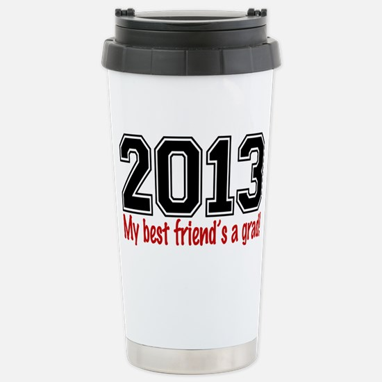 2013 My Best Friends A  Stainless Steel Travel Mug