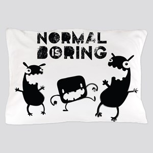 Normal is boring Pillow Case