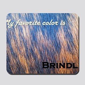 My favorite color is brindle Mousepad