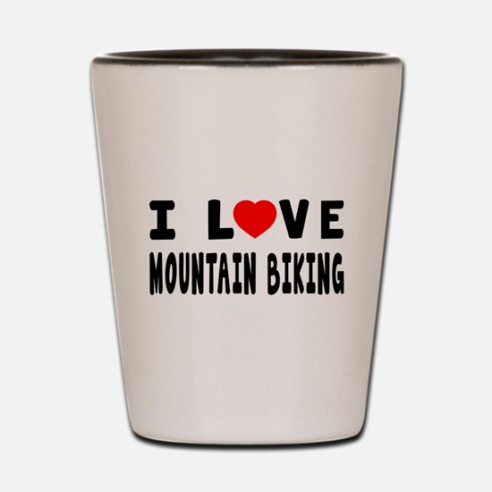 I Love Mountain Biking Shot Glass