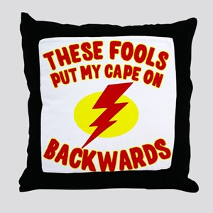 These Fools Put My Cape on Backwards Throw Pillow