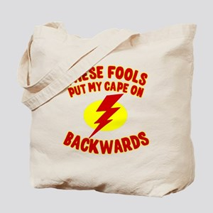 These Fools Put My Cape on Backwards Tote Bag