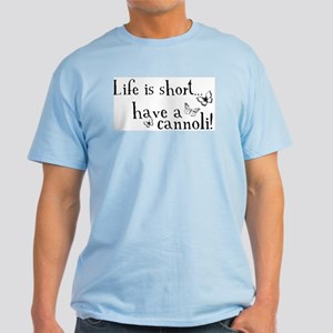 Life is short... have a cannoli! Light T-Shirt