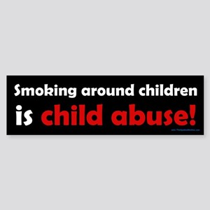 Smoking is Child Abuse Bumper Sticker