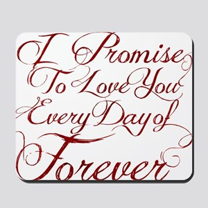 I Promise to Love You Everyday of Foreve Mousepad