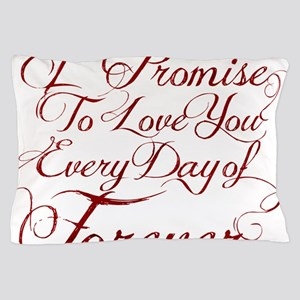 I Promise to Love You Everyday of Fore Pillow Case