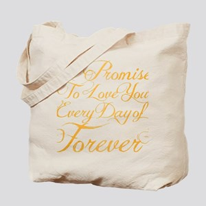I Promise To Love You Everyday of Forever Tote Bag
