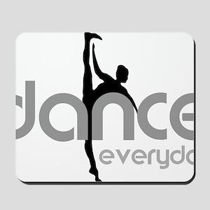 dance everyday Mousepad