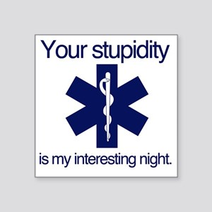 """Your Stupidity is my Intere Square Sticker 3"""" x 3"""""""