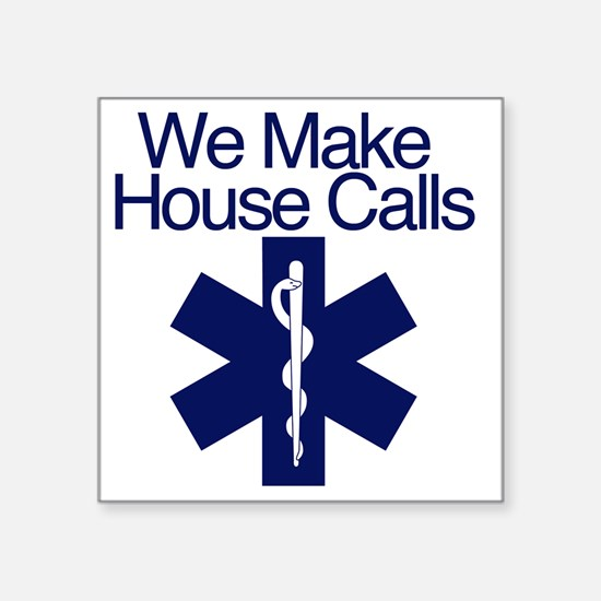"We Make House Calls Square Sticker 3"" x 3"""