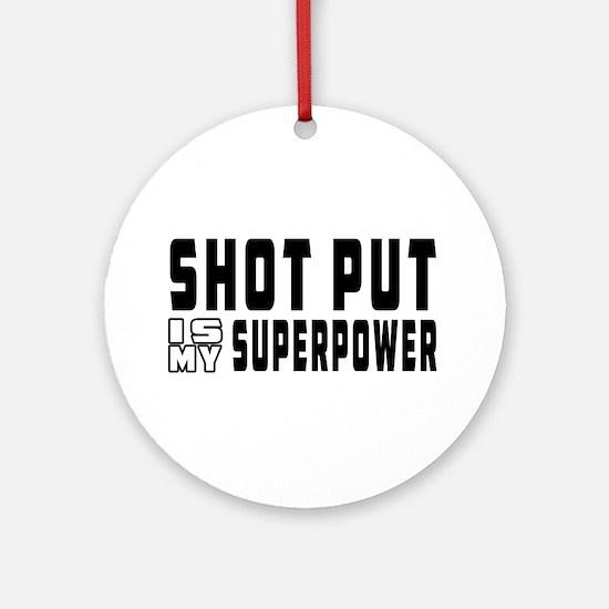 Shot Put Is My Superpower Ornament (Round)