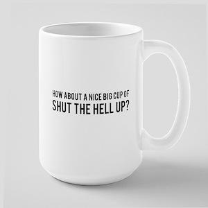 Nice Big Cup of Shut the Hell Up Large Mug