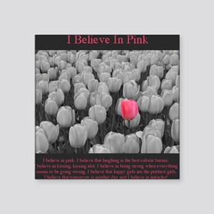 "I Believe In Pink Square Sticker 3"" x 3"""