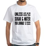 Life Gives You Lemons, Sugar and Water White T-Shi