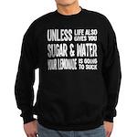 Life Gives You Lemons, Sugar and Water Sweatshirt