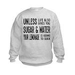 Life Gives You Lemons, Sugar and Water Kids Sweats