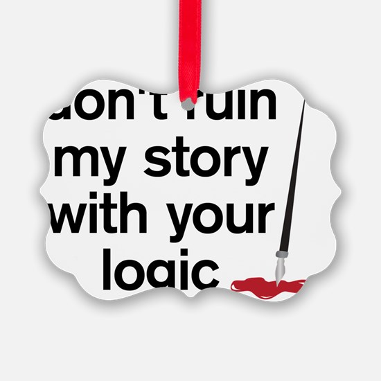 Dont ruin my story with your logi Ornament