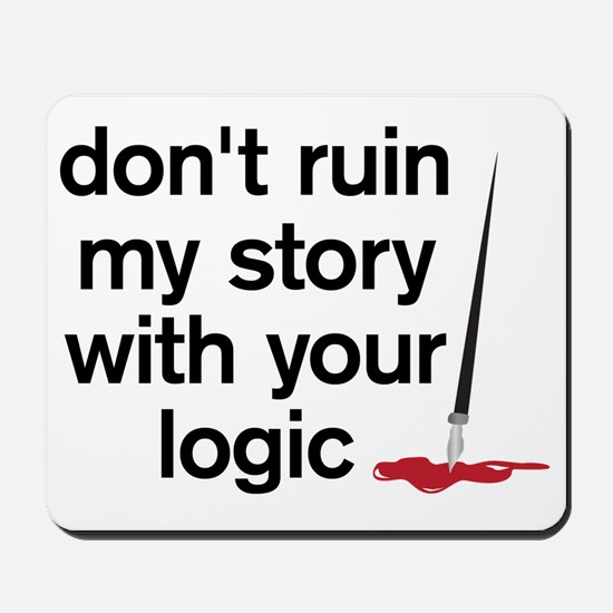 Dont ruin my story with your logic Mousepad