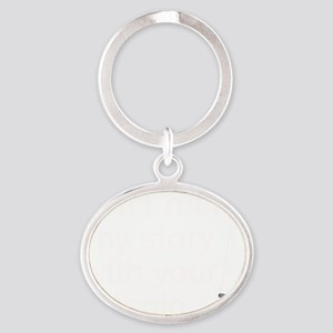 Dont ruin my story with your logic Oval Keychain