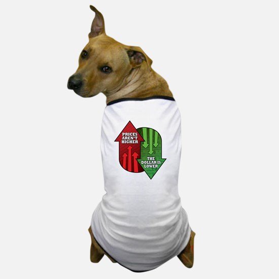 Prices Arent Higher, The Dollar is Low Dog T-Shirt