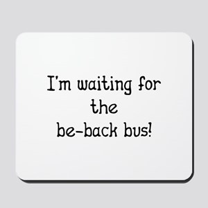 Waiting for Be-Back Bus - Car Sales Mousepad
