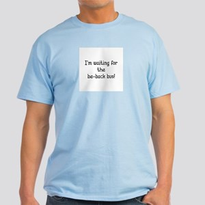 Waiting for Be-Back Bus - Car Sales Light T-Shirt