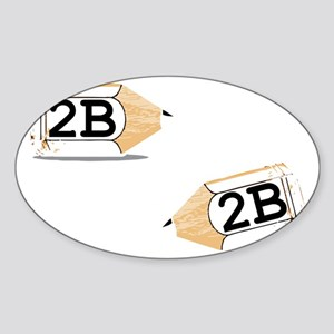 2B or not 2b Sticker (Oval)