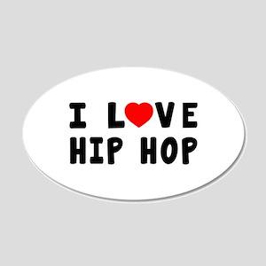 I Love Hip Hop 20x12 Oval Wall Decal
